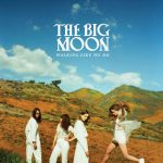 The Big Moon | Walking Like We Do